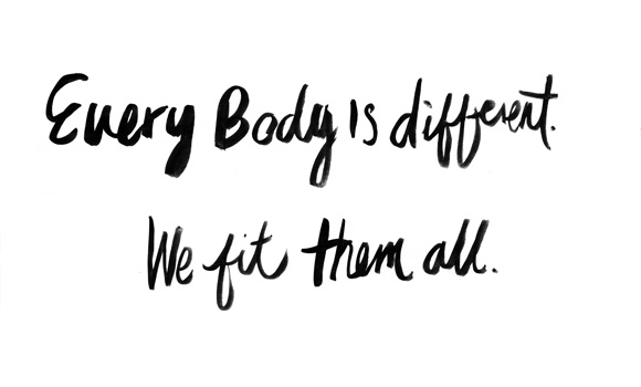 Every Body is Different. We Fit Them All.